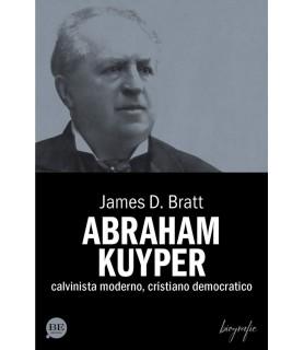 Abraham Kuyper. Calvinista moderno, cristiano democratico
