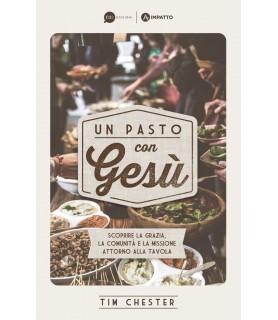 Un pasto con Gesù. Scoprire la grazia, la comunità e la missione attorno alla tavola