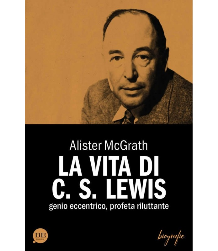 La vita di C. S. Lewis. Genio eccentrico, profeta riluttante