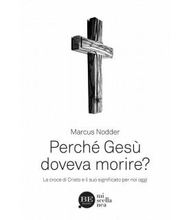 Perché Gesù doveva morire? La croce di Cristo e il suo significato per noi oggi